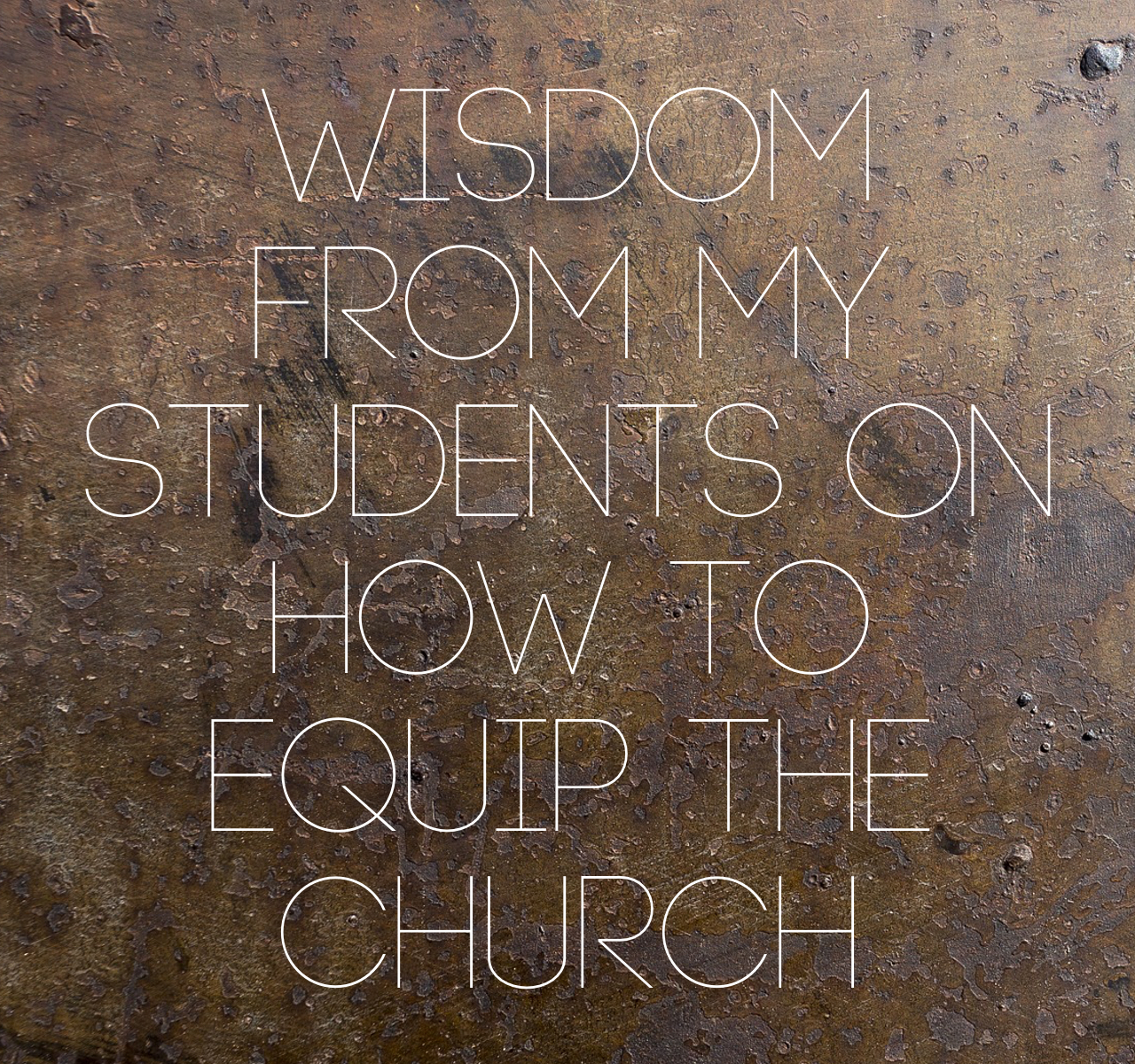 Wisdom from my Students on How to Equip the Church